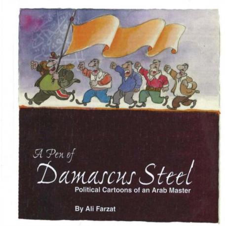 Pen of Damascus Steel: Political Cartoons of an Arab Master