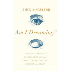 Am I Dreaming?: The New Science of Consciousness, and How Altered States Reboot the Brain