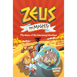 Zeus The Mighty: The Maze of the Menacing Minotaur (Book 2)