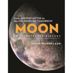 Moon:An Illustrated History: From Ancient Myths to the Colonies of Tomorrow