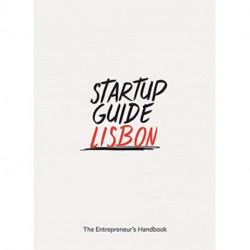Startup Guide Lisbon: The Entrepreneur's Handbook