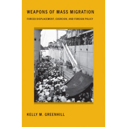 Weapons of Mass Migration: Forced Displacement, Coercion, and Foreign Policy