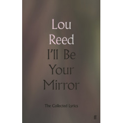 I'll Be Your Mirror: The Collected Lyrics