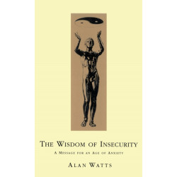 Wisdom Of Insecurity: A Message for an Age of Anxiety