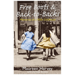 Free Boots & Back to Backs - Memories of a 1950's Childhood: Memories of a 1950's Childhood