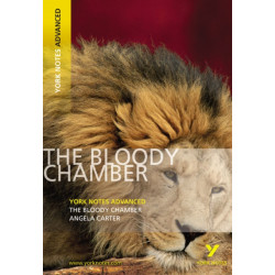 The Bloody Chamber: York Notes Advanced