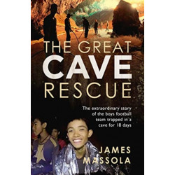 The Great Cave Rescue: The extraordinary story of the Thai boy football team trapped in a cave for 18 days
