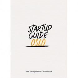 Startup Guide Oslo: The Entrepreneur's Handbook