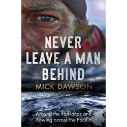 Never Leave a Man Behind: Around the Falklands and Rowing across the Pacific