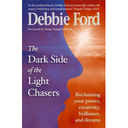 Dark Side of the Light Chasers: Reclaiming your power, creativity, brilliance, and dreams