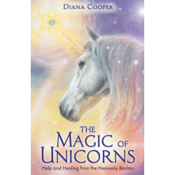 The Magic of Unicorns: Help and Healing from the Heavenly Realms