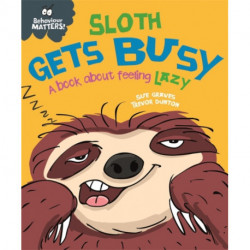 Behaviour Matters: Sloth Gets Busy: A book about feeling lazy