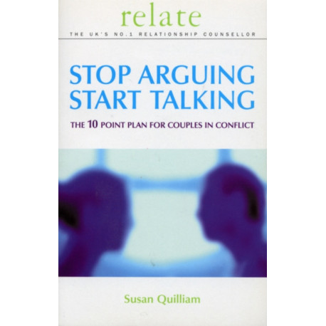 Stop Arguing, Start Talking: The 10 Point Plan for Couples in Conflict