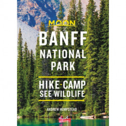 Moon Banff National Park (Third Edition): Hike, Camp, See Wildlife