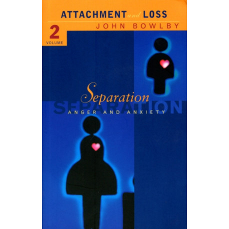 Separation: Anxiety and anger: Attachment and loss Volume 2