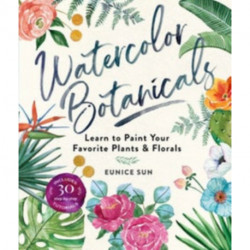 Watercolour Botanicals: Learn to Paint Your Favorite Plants and Florals