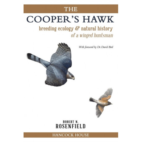 The Cooper's Hawk: Breeding Ecology and Natural History of the Winged Huntsman