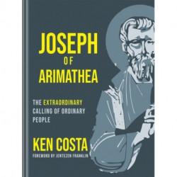 Joseph of Arimathea: The Extraordinary Calling of Ordinary People