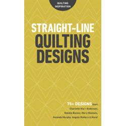 Straight-Line Quilting Designs: 75+ Designs from Charlotte Warr Andersen, Natalia Bonner, Mary Mashuta, Amanda Murphy, Angela Walters & More!