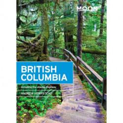 Moon British Columbia (Eleventh Edition): Including the Alaska Highway