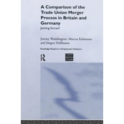 A Comparison of the Trade Union Merger Process in Britain and Germany: Joining Forces?