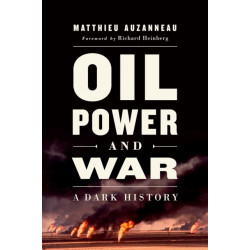 Oil, Power, and War: A Dark History