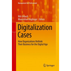 Digitalization Cases: How Organizations Rethink Their Business for the Digital Age