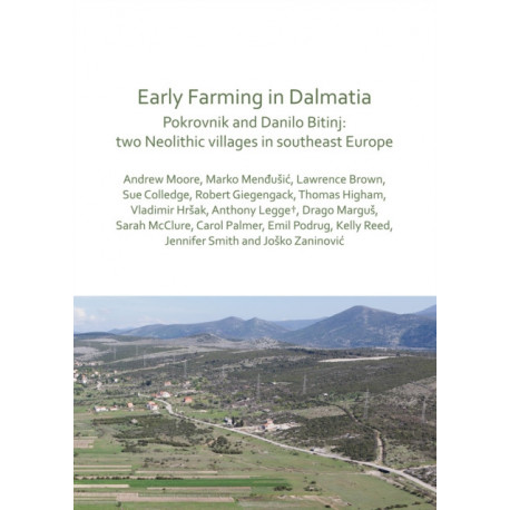 Early Farming in Dalmatia: Pokrovnik and Danilo Bitinj: two Neolithic villages in south-east Europe