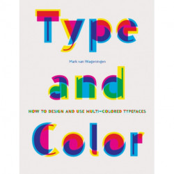 Type & Color: How to Design and Use Multicolored Typefaces