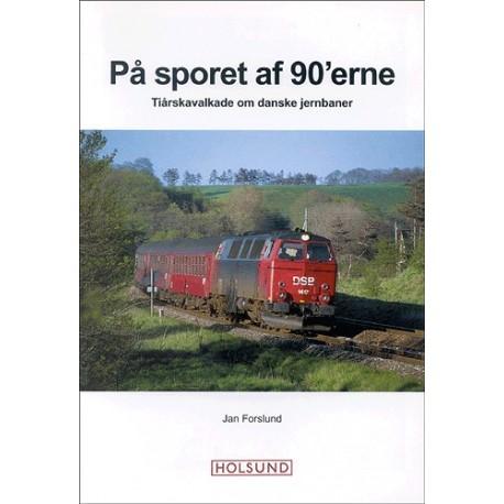 På sporet af 90 erne: Tiårskavalkade om danske jernbaner