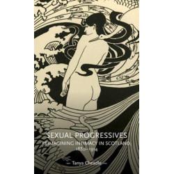 Sexual Progressives: Reimagining Intimacy in Scotland, 1880-1914