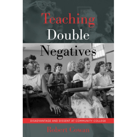 Teaching Double Negatives: Disadvantage and Dissent at Community College