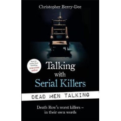 Talking with Serial Killers: Dead Men Talking: Death Row's worst killers - in their own words