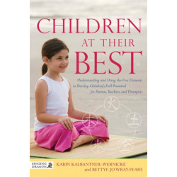 Children at Their Best: Understanding and Using the Five Elements to Develop Children's Full Potential for Parents, Teachers, and Therapists