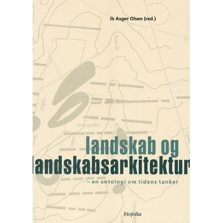 Landskab og landskabsarkitektur: en antologi om tidens tanker