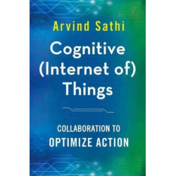 Cognitive (Internet of) Things: Collaboration to Optimize Action