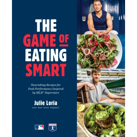 The Game of Eating Smart: Nourishing Recipes for Peak Performance Inspired by MLB Superstars