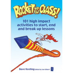 Rocket up your Class!: 101 High Impact Activities to Start, Break and End Lessons