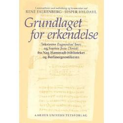 Grundlaget for erkendelse: Teksterne Eugnostos brev og Sophia Jesu Christi fra Nag Hammadi-biblioteket og Berlinergnostikeren