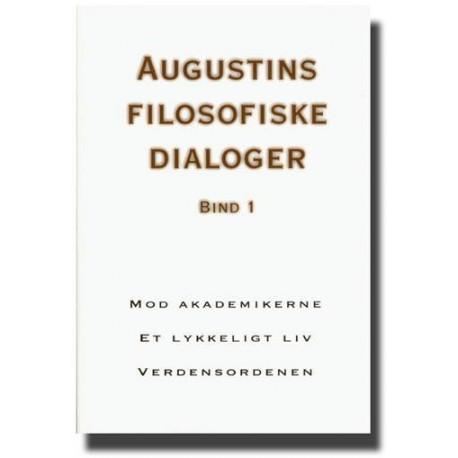 Augustins filosofiske dialoger - Mod akademikerne - Et lykkeligt liv (Bind 1)