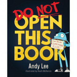 Do Not Open This Book: A ridiculously funny story for kids, big and small... do you dare open this book?!