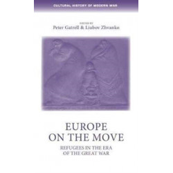 Europe on the Move: Refugees in the Era of the Great War