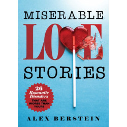 Miserable Love Stories: 25 Romantic Disasters That Are Worse Than Yours
