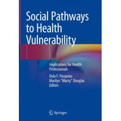 Social Pathways to Health Vulnerability: Implications for Health Professionals