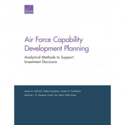 Air Force Capability Development Planning: Analytical Methods to Support Investment Decisions