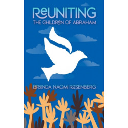 Reuniting the Children of Abraham: The Sacred Story that Calls Jews, Christians and Muslims to Peace