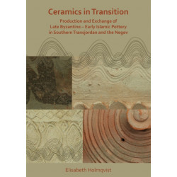 Ceramics in Transition: Production and Exchange of Late Byzantine-Early Islamic Pottery in Southern Transjordan and the Negev