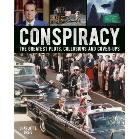 Conspiracy: The Greatest Plots, Collusions and Cover-Ups
