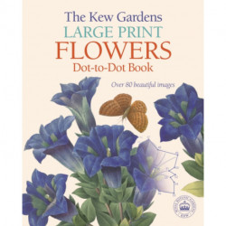 The Kew Gardens Large Print Flowers Dot-to-Dot Book: Over 80 Beautiful Images