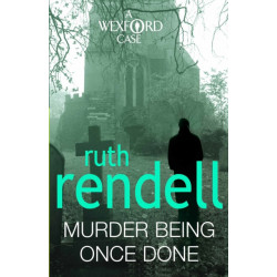 Murder Being Once Done: (A Wexford Case)